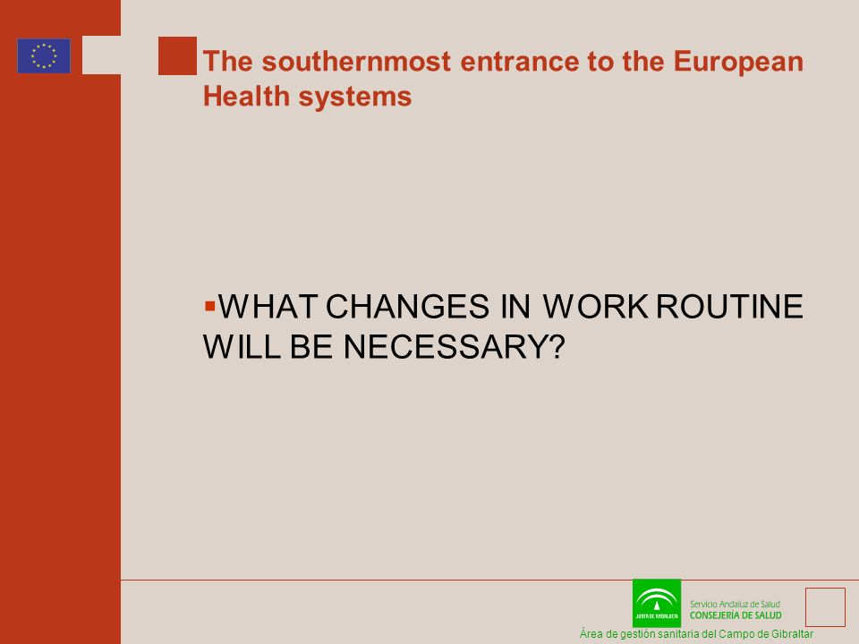 Área de gestión sanitaria del Campo de Gibraltar The southernmost entrance to the European Health systems WHAT CHANGES IN WORK ROUTINE WILL BE NECESSARY