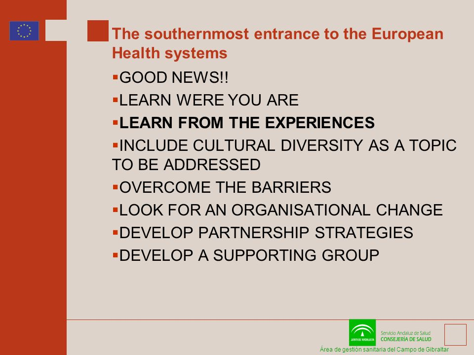 Área de gestión sanitaria del Campo de Gibraltar The southernmost entrance to the European Health systems GOOD NEWS!.