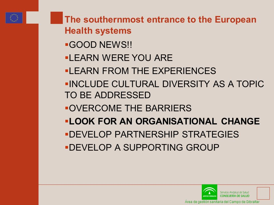 Área de gestión sanitaria del Campo de Gibraltar The southernmost entrance to the European Health systems GOOD NEWS!! LEARN WERE YOU ARE LEARN FROM TH