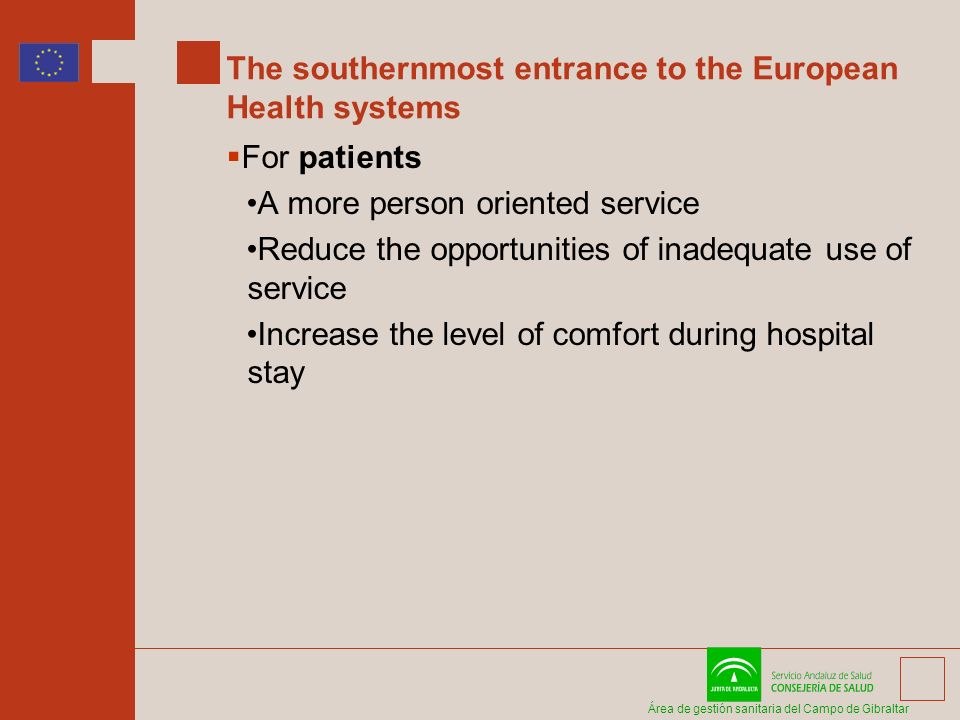 Área de gestión sanitaria del Campo de Gibraltar The southernmost entrance to the European Health systems For patients A more person oriented service