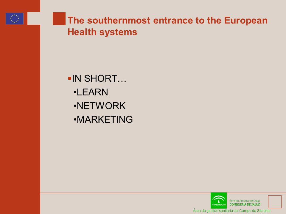 Área de gestión sanitaria del Campo de Gibraltar The southernmost entrance to the European Health systems IN SHORT… LEARN NETWORK MARKETING