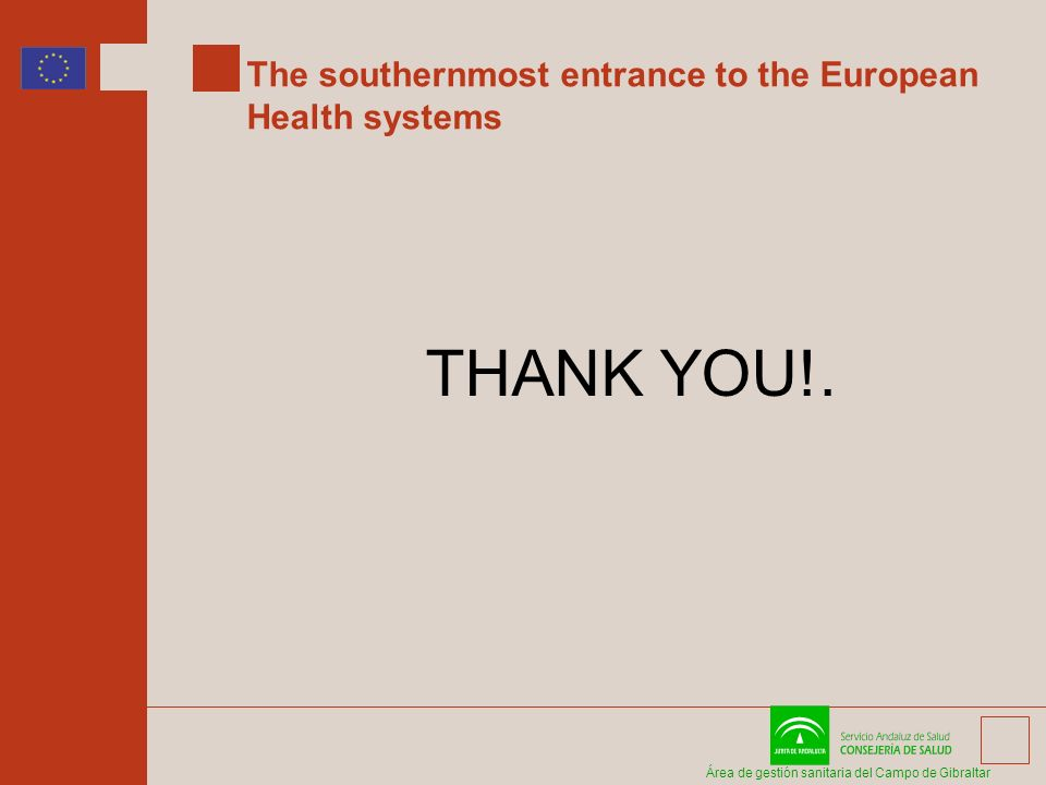 Área de gestión sanitaria del Campo de Gibraltar The southernmost entrance to the European Health systems THANK YOU!.