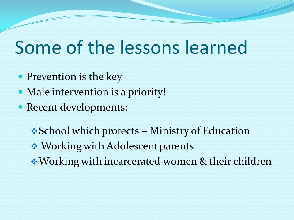 Some of the lessons learned Prevention is the key Male intervention is a priority.