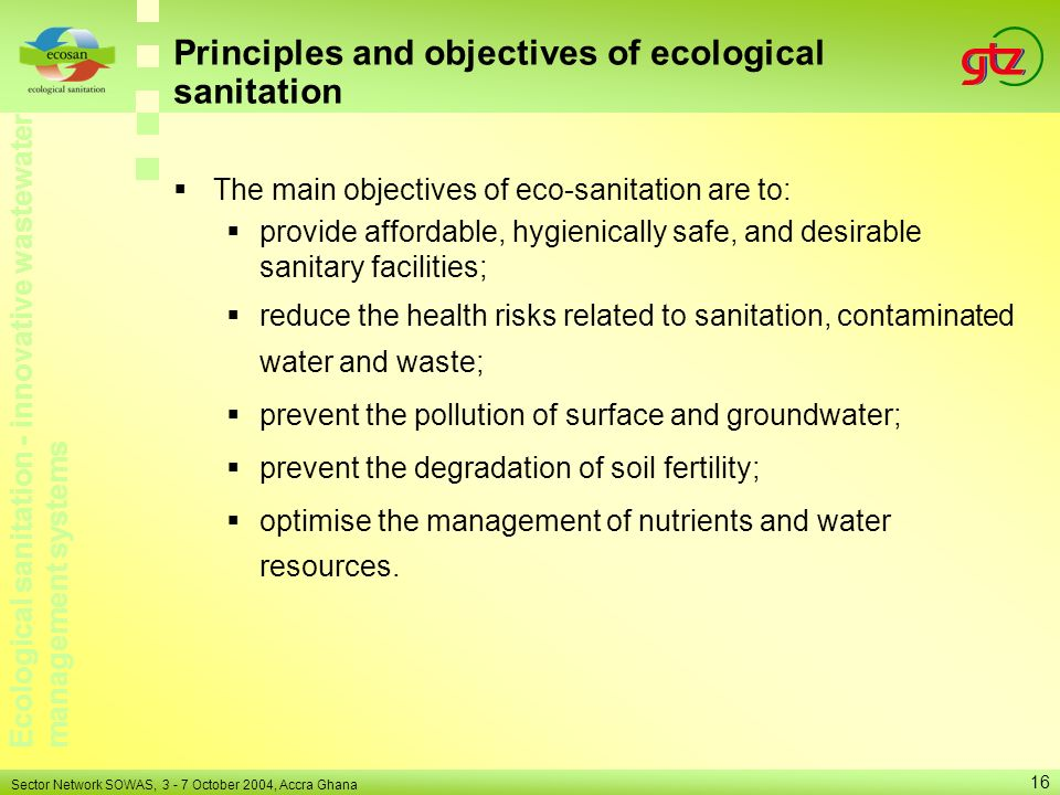Ecological sanitation - innovative wastewater management systems Sector Network SOWAS, 3 - 7 October 2004, Accra Ghana 16 Principles and objectives of