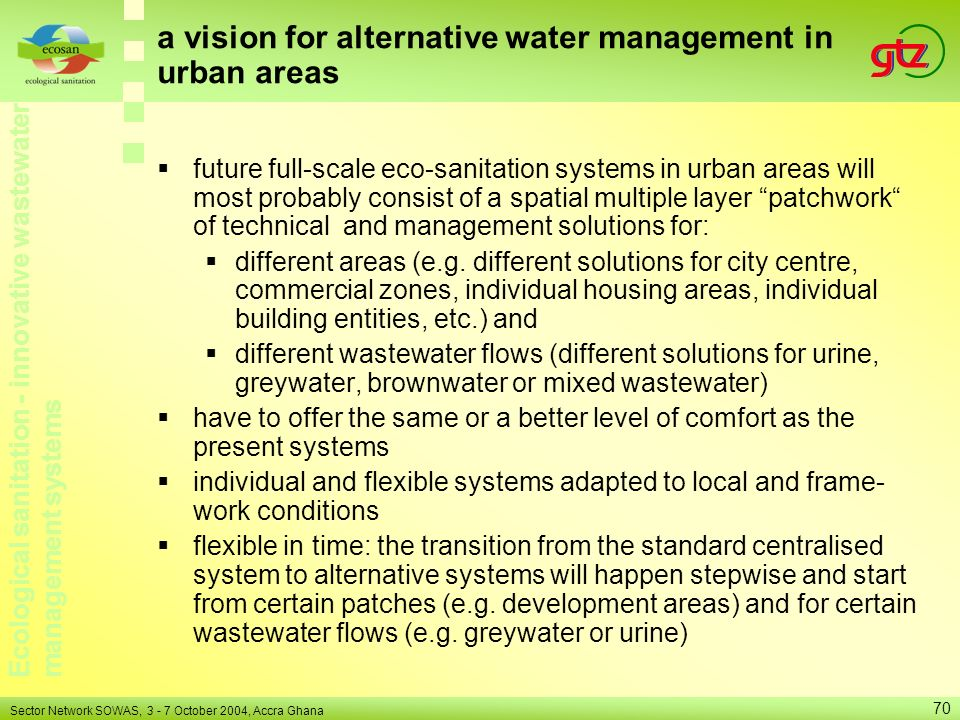 Ecological sanitation - innovative wastewater management systems Sector Network SOWAS, 3 - 7 October 2004, Accra Ghana 70 a vision for alternative wat