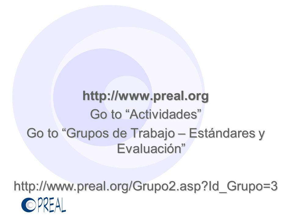 http://www.preal.org Go to Actividades Go to Grupos de Trabajo – Estándares y Evaluación http://www.preal.org/Grupo2.asp?Id_Grupo=3