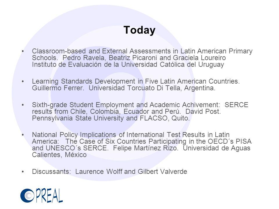 Today Classroom-based and External Assessments in Latin American Primary Schools. Pedro Ravela, Beatriz Picaroni and Graciela Loureiro Instituto de Ev