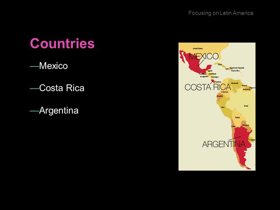 Countries Mexico Costa Rica Argentina Focusing on Latin America Credit: Liz Danzico