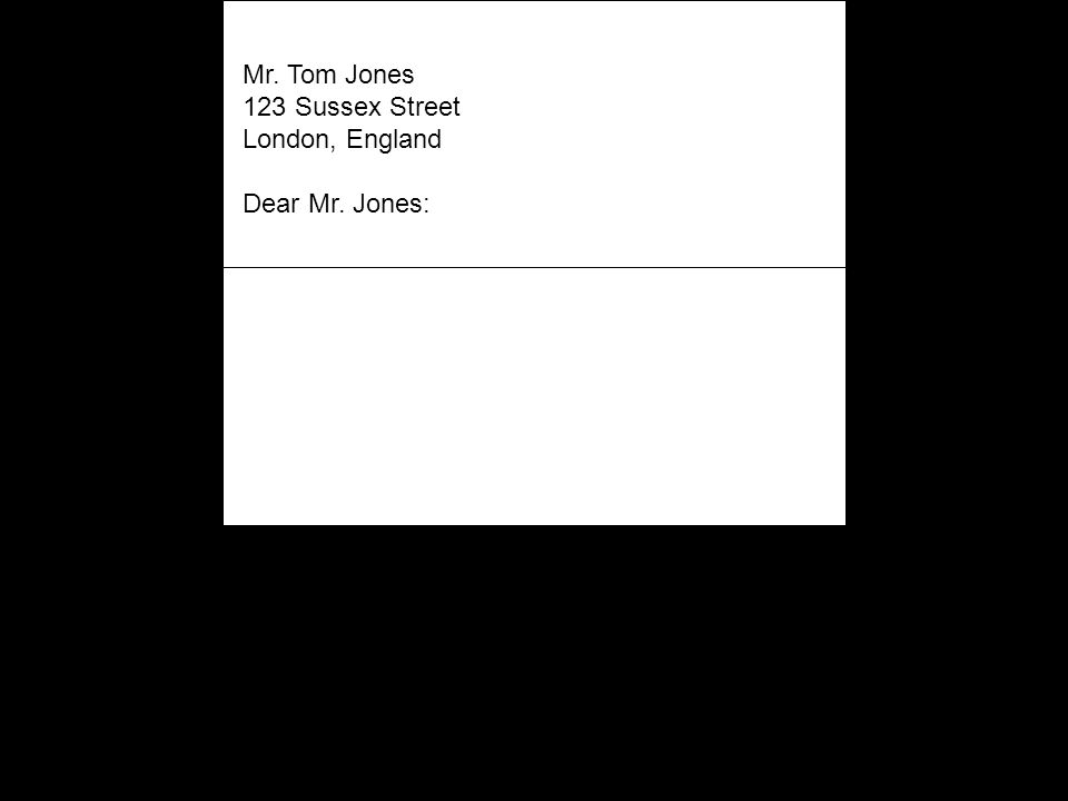 Mr. Tom Jones 123 Sussex Street London, England Dear Mr. Jones: It was indeed a pleasure to meet you at last weeks conference. We look forward to a fr