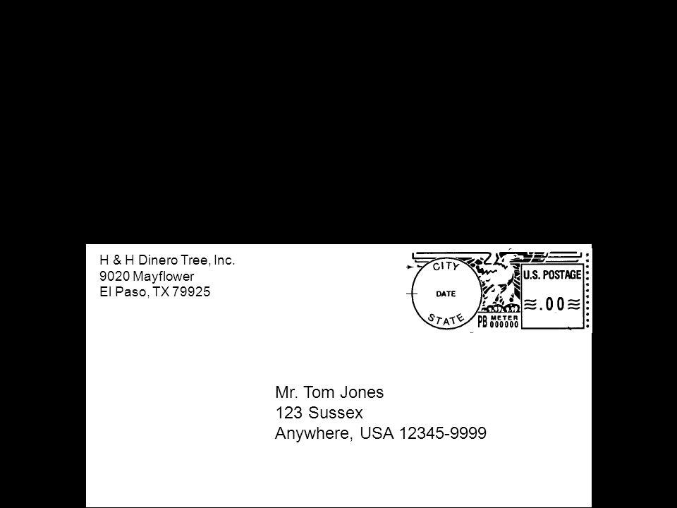 H & H Dinero Tree, Inc. 9020 Mayflower El Paso, TX 79925 Mr. Tom Jones 123 Sussex Anywhere, USA 12345-9999