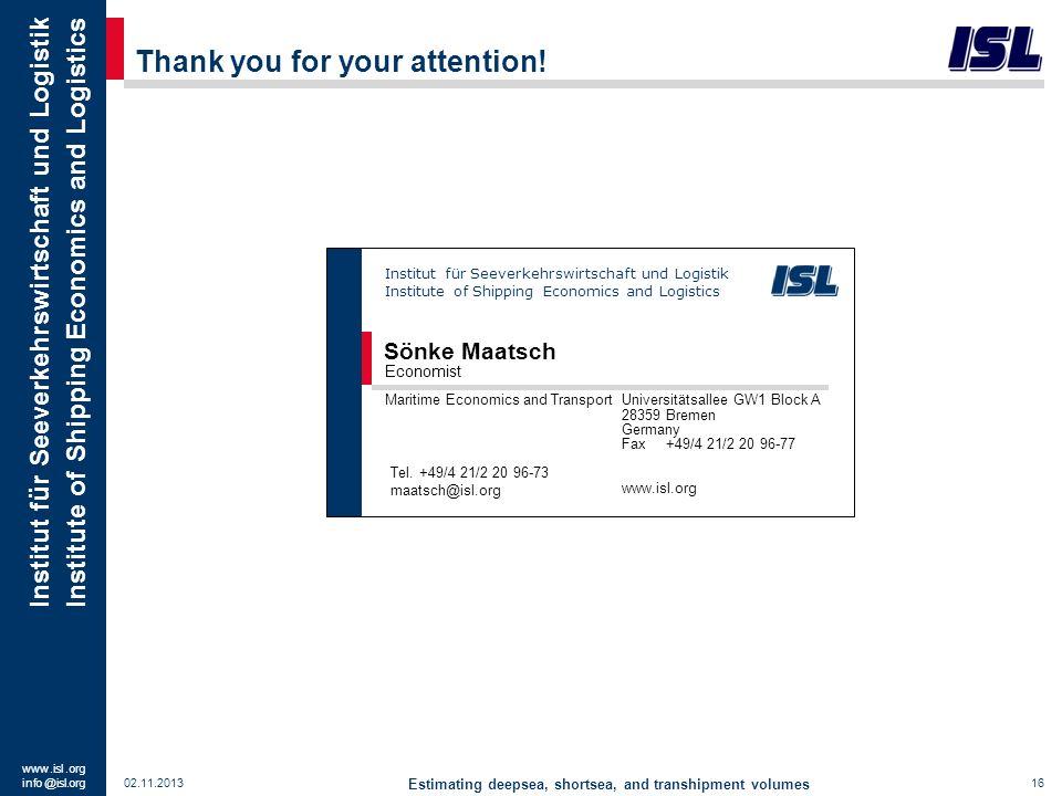 www. isl. org info @ isl.org Institut für Seeverkehrswirtschaft und Logistik Institute of Shipping Economics and Logistics 02.11.201316 Thank you for