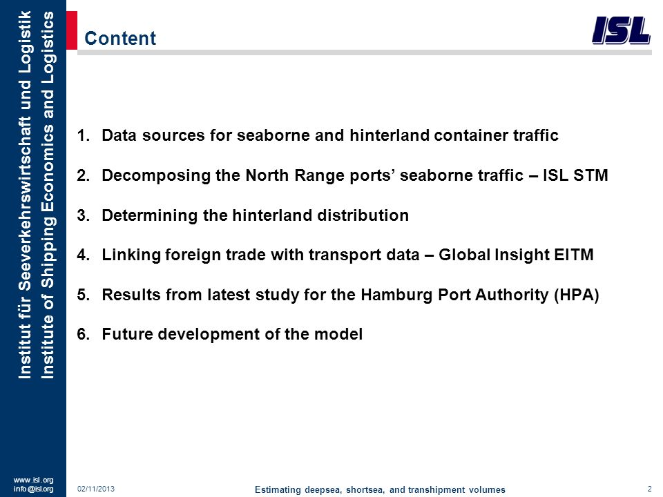 www. isl. org info @ isl.org Institut für Seeverkehrswirtschaft und Logistik Institute of Shipping Economics and Logistics Content 1.Data sources for