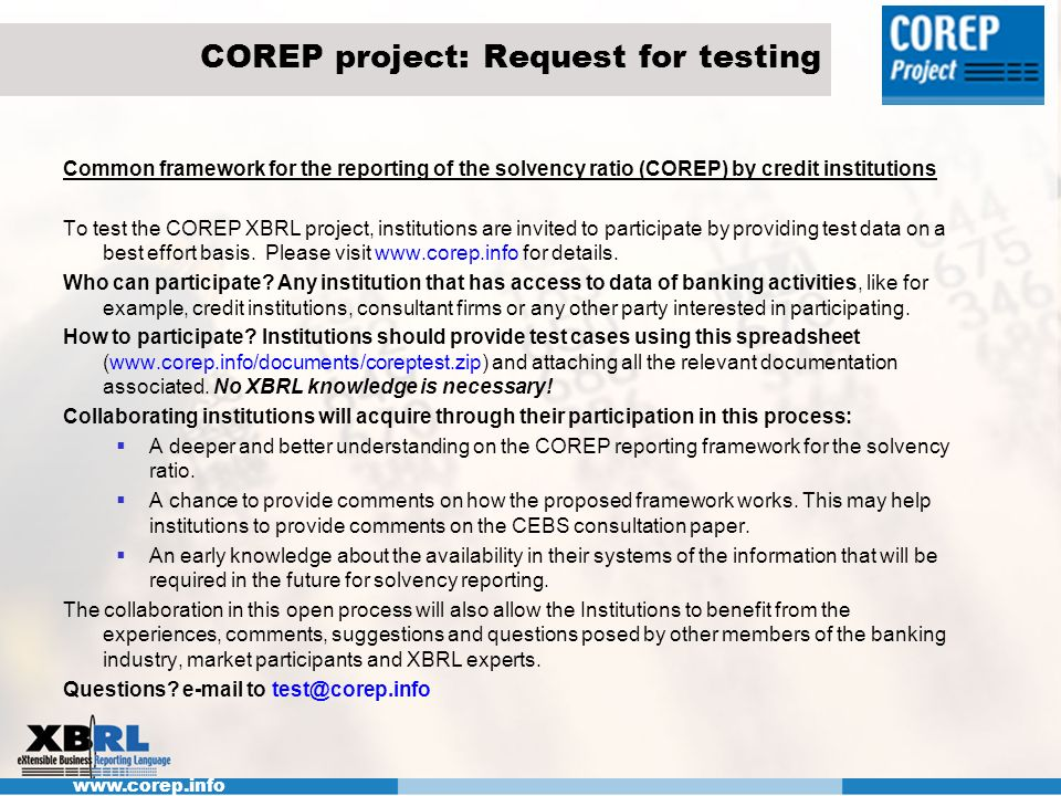 COREP project: Request for testing Common framework for the reporting of the solvency ratio (COREP) by credit institutions To test the COREP XBRL proj