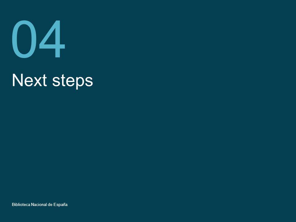 Título de la presentación 16 Next steps 04 Biblioteca Nacional de España