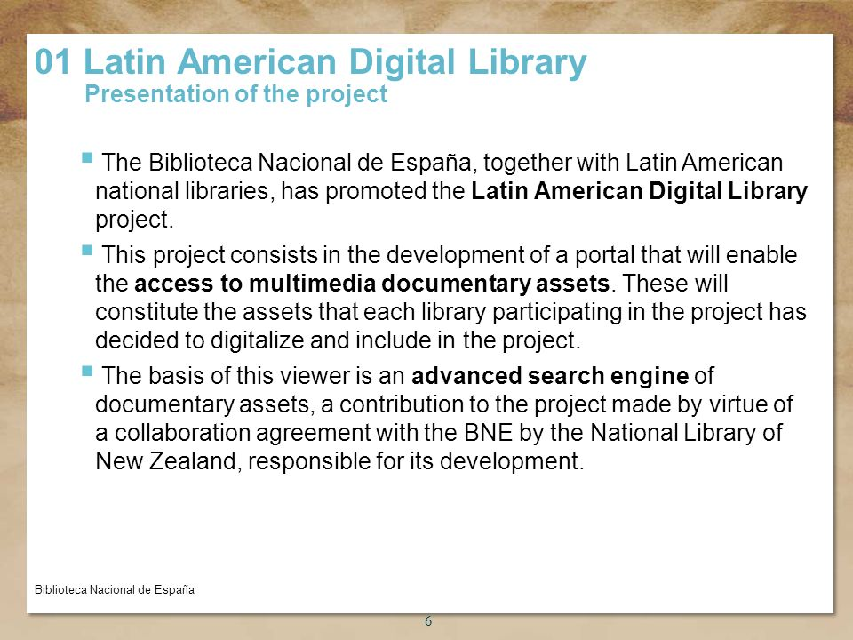Título de la presentación 6 The Biblioteca Nacional de España, together with Latin American national libraries, has promoted the Latin American Digital Library project.