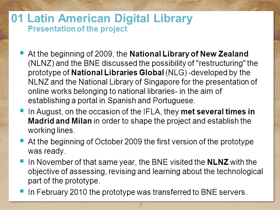 Título de la presentación At the beginning of 2009, the National Library of New Zealand (NLNZ) and the BNE discussed the possibility of restructuring the prototype of National Libraries Global (NLG) -developed by the NLNZ and the National Library of Singapore for the presentation of online works belonging to national libraries- in the aim of establishing a portal in Spanish and Portuguese.
