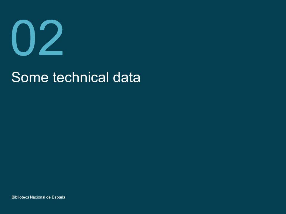 Título de la presentación 9 Some technical data 02 Biblioteca Nacional de España