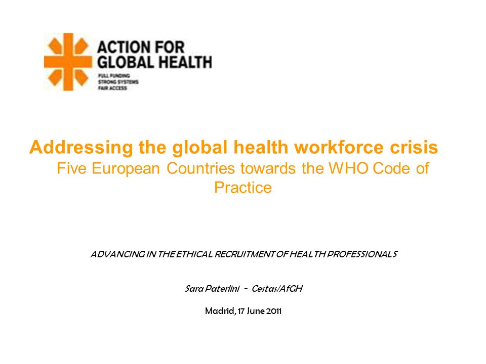 Addressing the global health workforce crisis Five European Countries towards the WHO Code of Practice ADVANCING IN THE ETHICAL RECRUITMENT OF HEALTH
