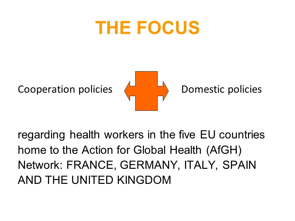 THE FOCUS Cooperation policies Domestic policies regarding health workers in the five EU countries home to the Action for Global Health (AfGH) Network