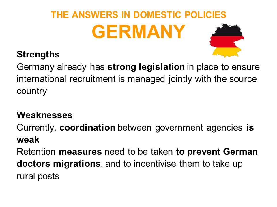 THE ANSWERS IN DOMESTIC POLICIES GERMANY Strengths Germany already has strong legislation in place to ensure international recruitment is managed join
