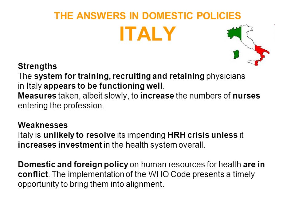 THE ANSWERS IN DOMESTIC POLICIES ITALY Strengths The system for training, recruiting and retaining physicians in Italy appears to be functioning well.