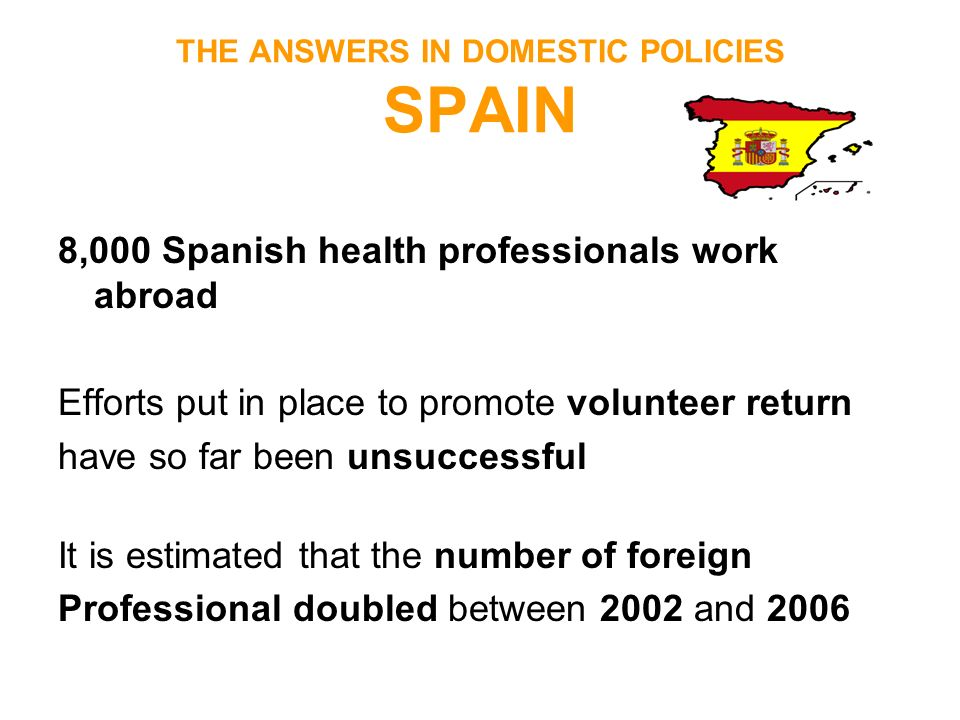 THE ANSWERS IN DOMESTIC POLICIES SPAIN 8,000 Spanish health professionals work abroad Efforts put in place to promote volunteer return have so far bee