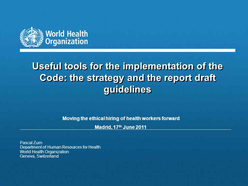 WHO Global Code of Practice on the International Recruitment of Health Personnel | 2 |2 | World Health Assembly Resolution In 2004, the World Health Assembly Resolution WHA 57.19 on International Migration of Health Personnel requested the Director General to develop, in consultation with Member States and all relevant partners, a code of practice on the international recruitment of health personnel….