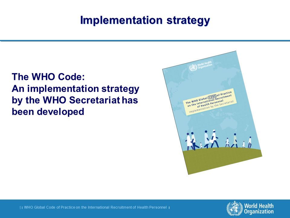 WHO Global Code of Practice on the International Recruitment of Health Personnel | 5 |5 | Implementation strategy The WHO Code: An implementation stra