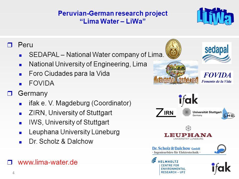 4 Peruvian-German research project Lima Water – LiWa Peru SEDAPAL – National Water company of Lima. National University of Engineering, Lima Foro Ciud