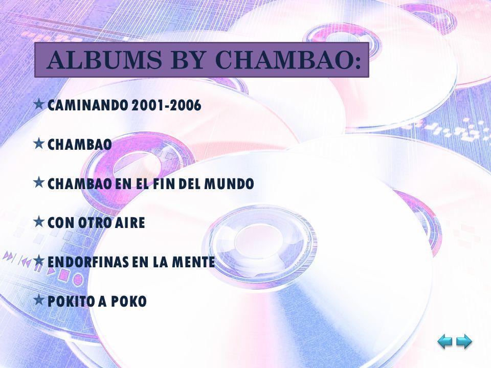 ALBUMS BY CHAMBAO: CAMINANDO 2001-2006 CHAMBAO CHAMBAO EN EL FIN DEL MUNDO CON OTRO AIRE ENDORFINAS EN LA MENTE POKITO A POKO