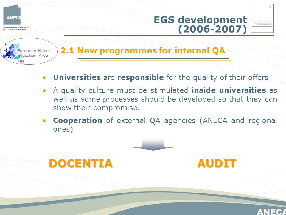 2.1 New programmes for internal QA Universities are responsible for the quality of their offers A quality culture must be stimulated inside universities as well as some processes should be developed so that they can show their compromise.
