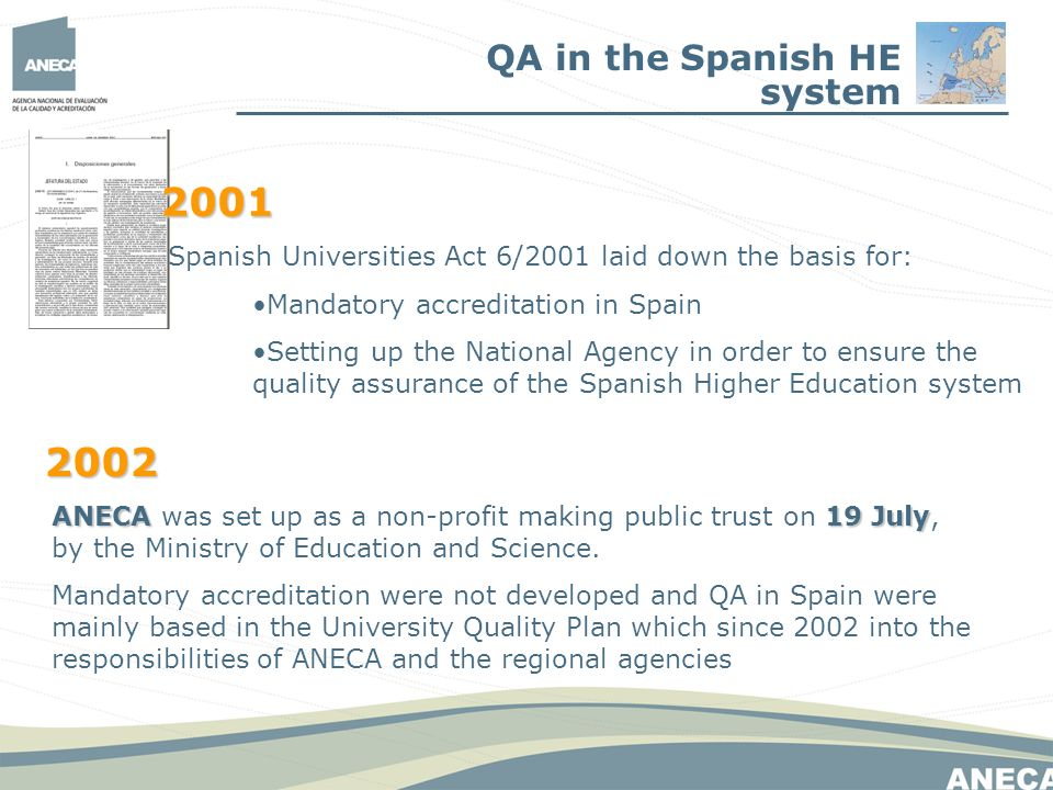 2002 2002 ANECA19 July ANECA was set up as a non-profit making public trust on 19 July, by the Ministry of Education and Science.