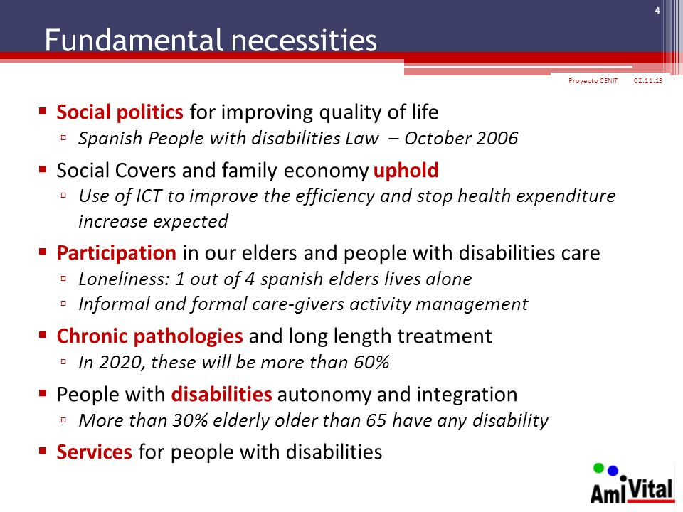 Fundamental necessities 02.11.13Proyecto CENIT 4 Social politics for improving quality of life Spanish People with disabilities Law – October 2006 Soc