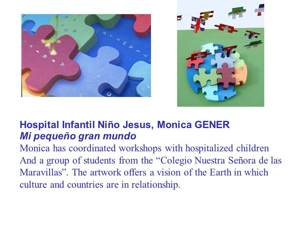 Hospital Infantil Niño Jesus, Monica GENER Mi pequeño gran mundo Monica has coordinated workshops with hospitalized children And a group of students f