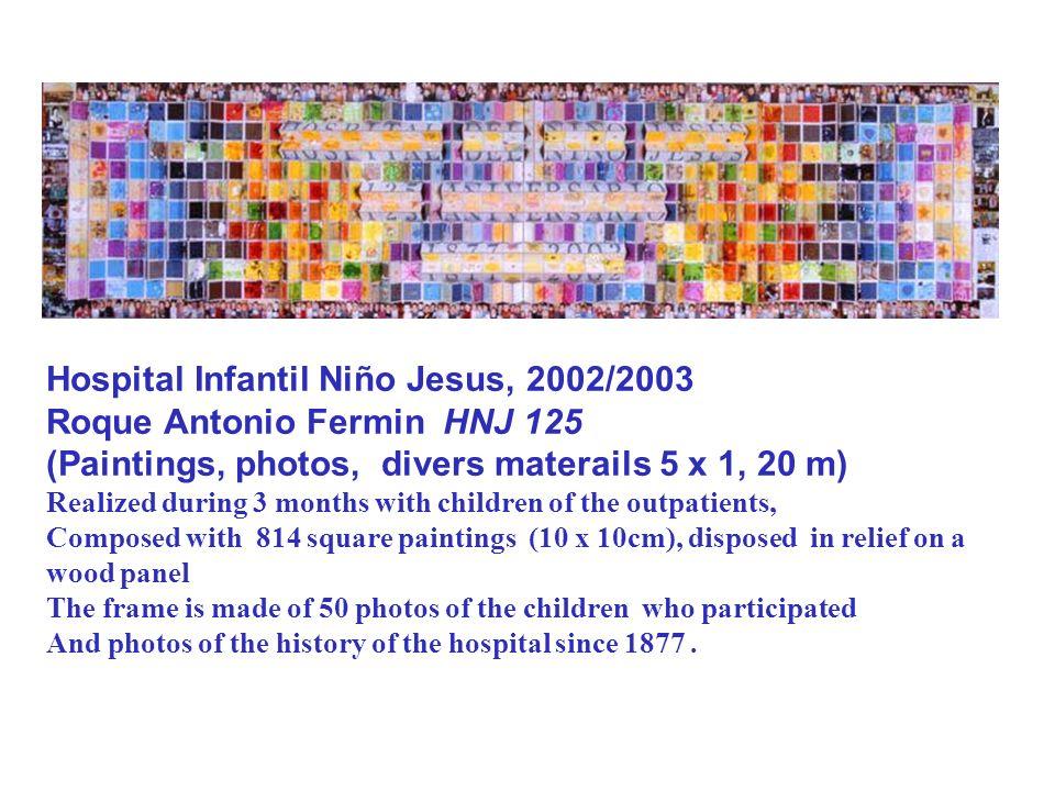Hospital Infantil Niño Jesus, 2002/2003 Roque Antonio Fermin HNJ 125 (Paintings, photos, divers materails 5 x 1, 20 m) Realized during 3 months with c