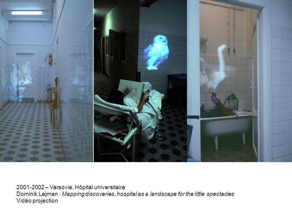 2001-2002 – Varsovie, Hôpital universitaire Dominik Lejman : Mapping discoveries, hospital as a landscape for the little spectacles Vidéo projection