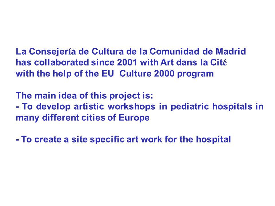 La Consejer í a de Cultura de la Comunidad de Madrid has collaborated since 2001 with Art dans la Cit é with the help of the EU Culture 2000 program T