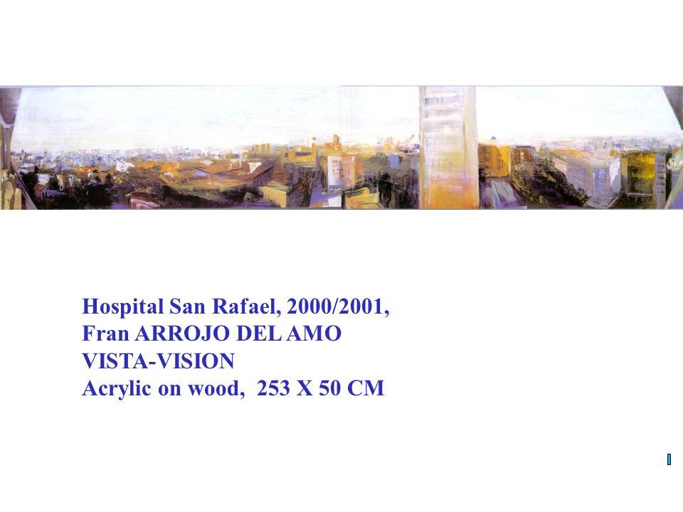Hospital San Rafael A ñ o 2000-2001 Artista: Fran Arrojo del Amo 1- T í tulo: Vista-visi ó n T é cnica: pintura acr í lica y t é cnica mixta sobre tab