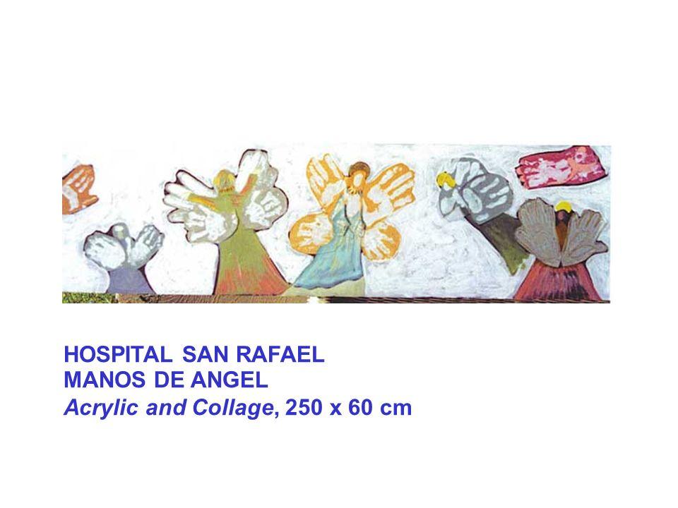 HOSPITAL SAN RAFAEL MANOS DE ANGEL Acrylic and Collage, 250 x 60 cm
