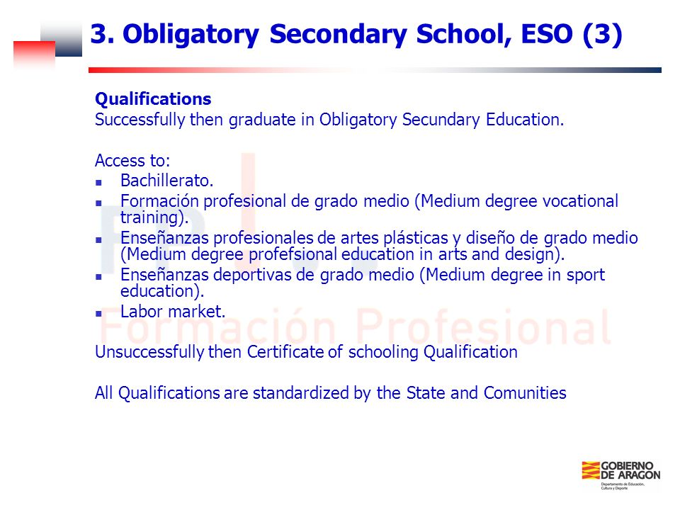 3. Obligatory Secondary School, ESO (3) Qualifications Successfully then graduate in Obligatory Secundary Education. Access to: Bachillerato. Formació