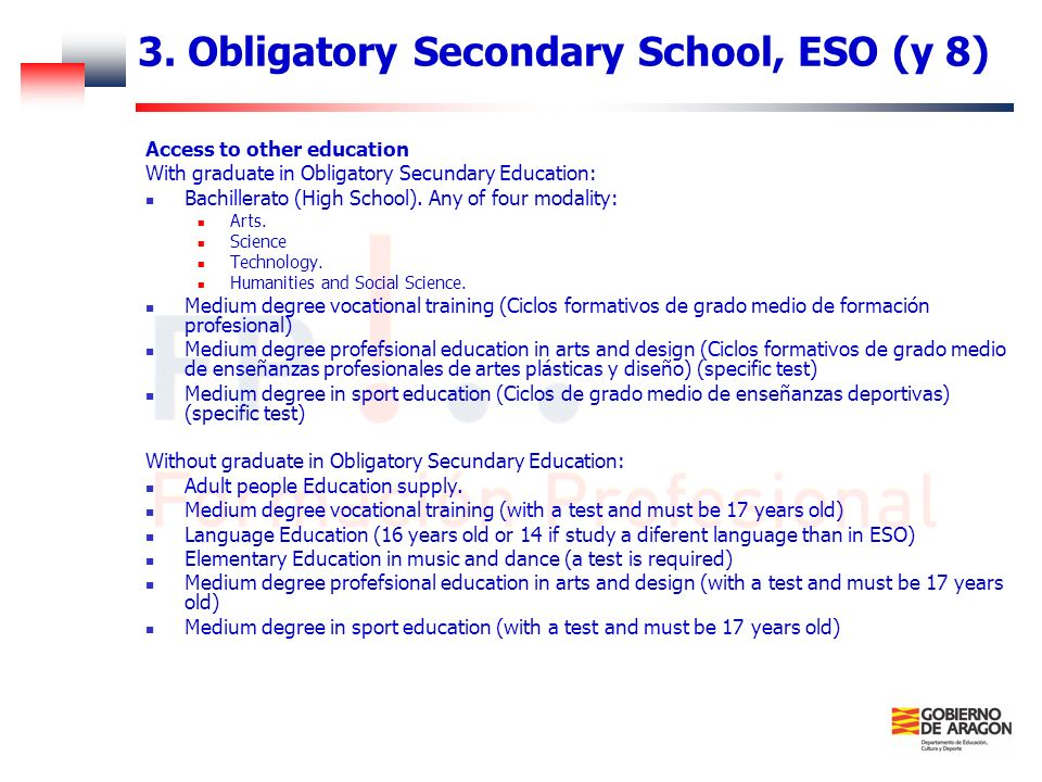 3. Obligatory Secondary School, ESO (y 8) Access to other education With graduate in Obligatory Secundary Education: Bachillerato (High School). Any o
