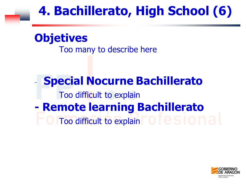 4. Bachillerato, High School (6) Objetives Too many to describe here - Special Nocurne Bachillerato Too difficult to explain - Remote learning Bachill