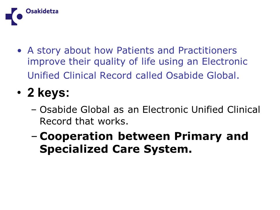 A story about how Patients and Practitioners improve their quality of life using an Electronic Unified Clinical Record called Osabide Global.