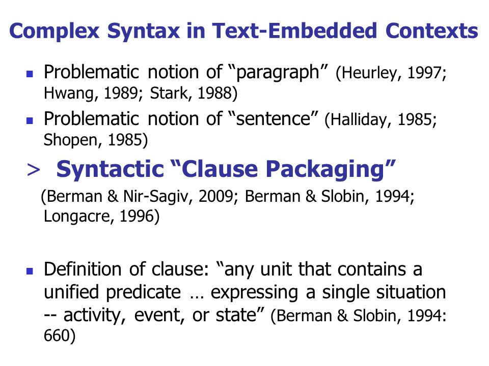Complex Syntax in Text-Embedded Contexts Problematic notion of paragraph (Heurley, 1997; Hwang, 1989; Stark, 1988) Problematic notion of sentence (Hal