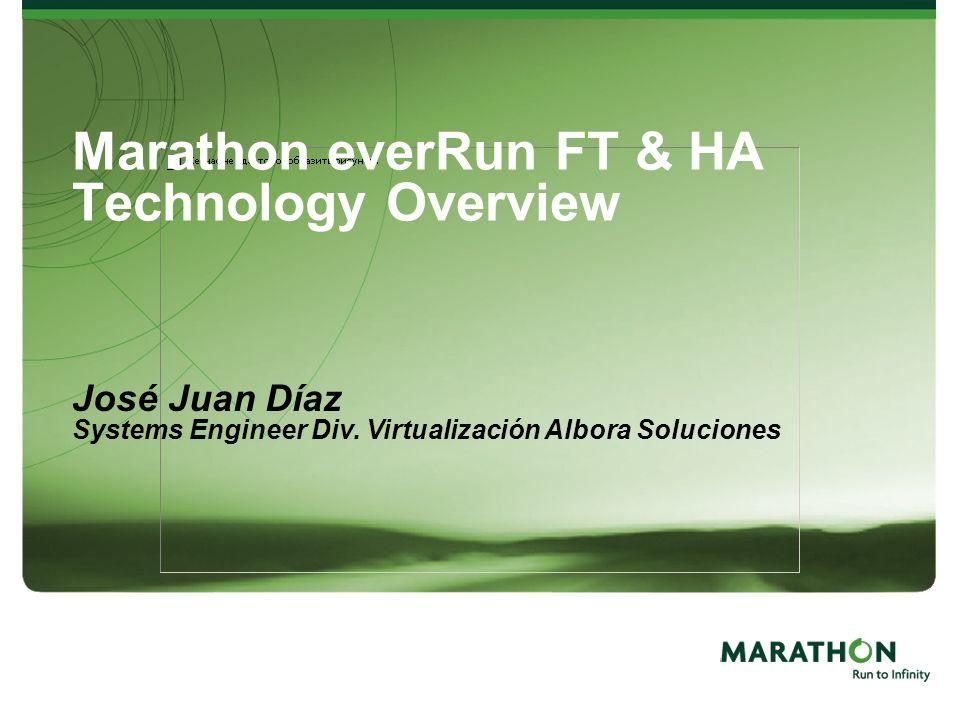 Marathon everRun FT & HA Technology Overview José Juan Díaz Systems Engineer Div. Virtualización Albora Soluciones
