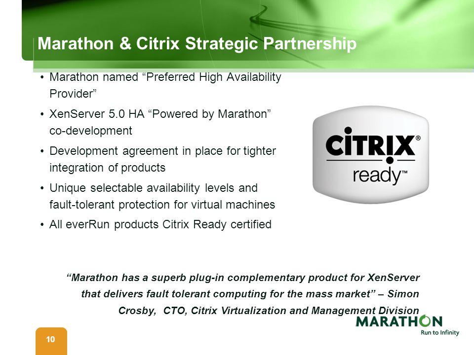 10 Marathon & Citrix Strategic Partnership Marathon named Preferred High Availability Provider XenServer 5.0 HA Powered by Marathon co-development Dev