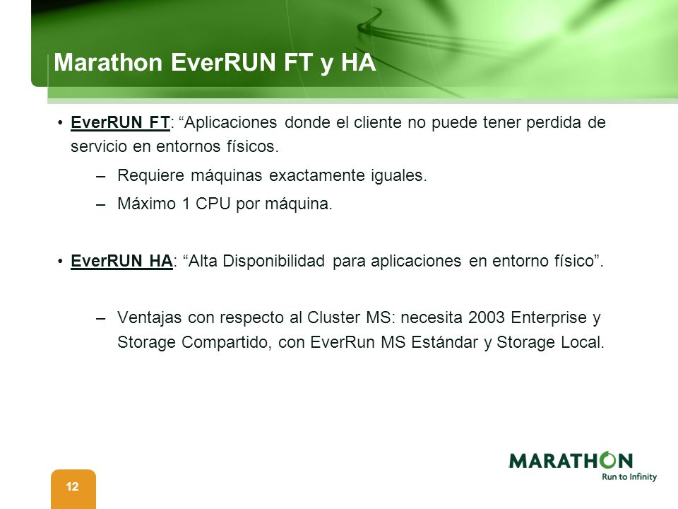 12 Marathon EverRUN FT y HA EverRUN FT: Aplicaciones donde el cliente no puede tener perdida de servicio en entornos físicos. –Requiere máquinas exact