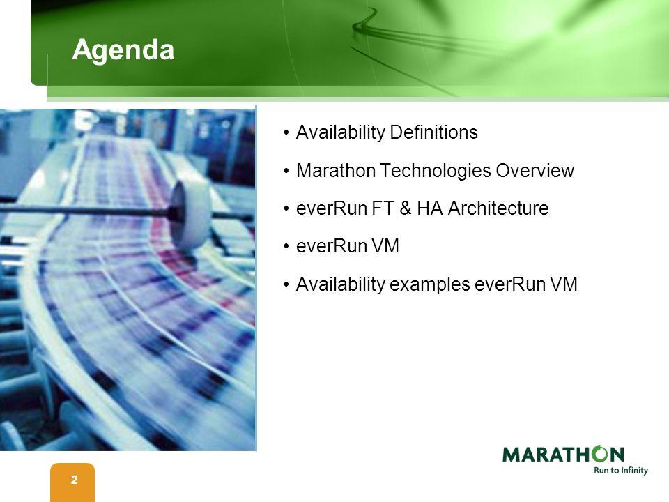 2 Agenda Availability Definitions Marathon Technologies Overview everRun FT & HA Architecture everRun VM Availability examples everRun VM