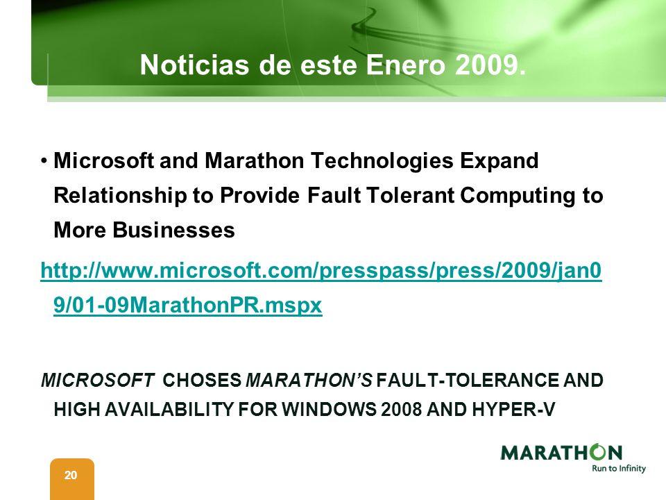 20 Noticias de este Enero 2009. Microsoft and Marathon Technologies Expand Relationship to Provide Fault Tolerant Computing to More Businesses http://