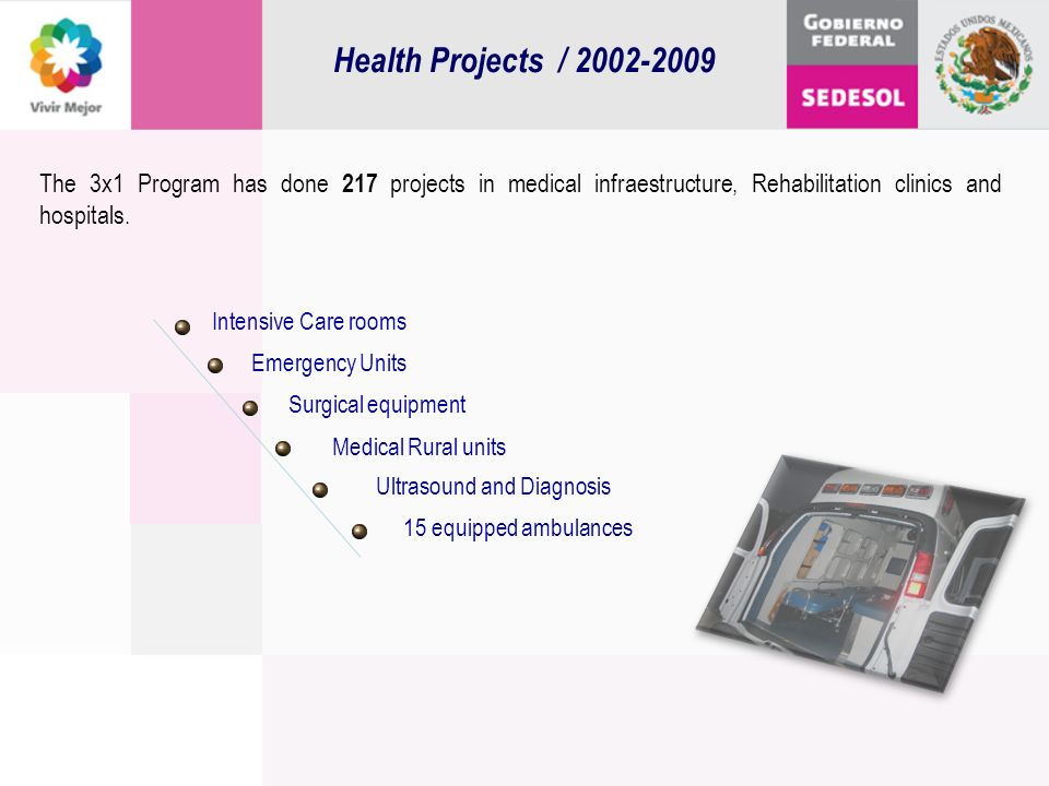 Health Projects / 2002-2009 Surgical equipment Medical Rural units Intensive Care rooms Emergency Units Ultrasound and Diagnosis The 3x1 Program has d